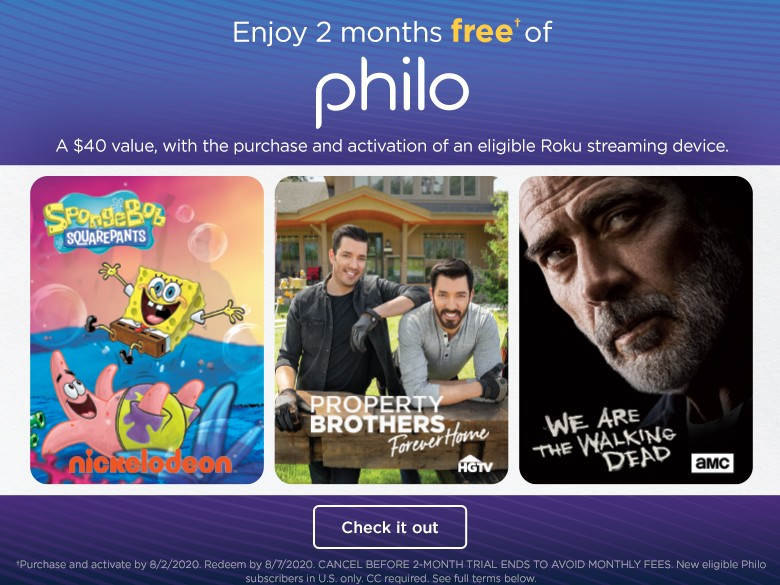 Enjoy 2 months free* of Philo, a $40 value, with the purchase and activation of an eligible Roku...