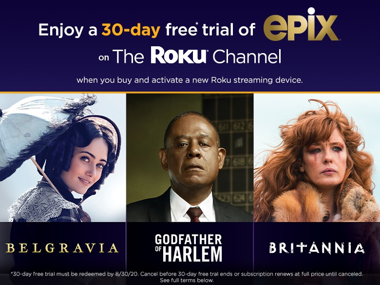 Enjoy a 30-day free* trial of EPIX when you buy and activate a new Roku streaming device.